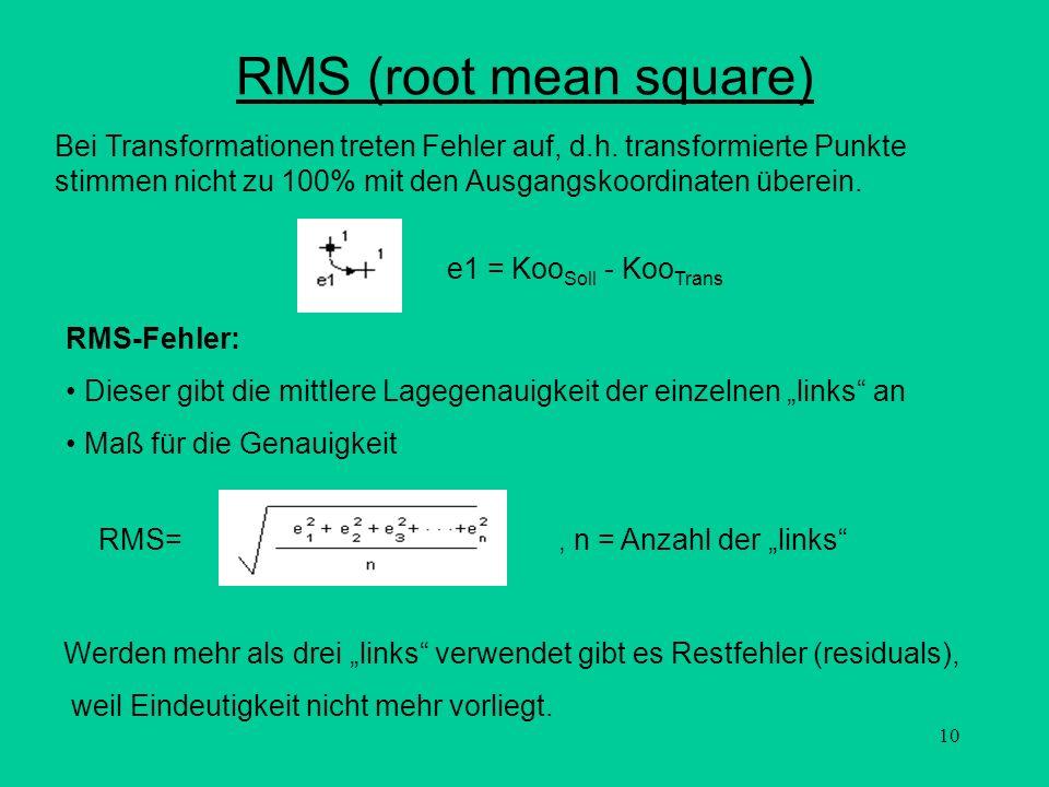 10 RMS (root mean square) Bei Transformationen treten Fehler auf, d.h. transformierte Punkte stimmen nicht zu 100% mit den Ausgangskoordinaten überein