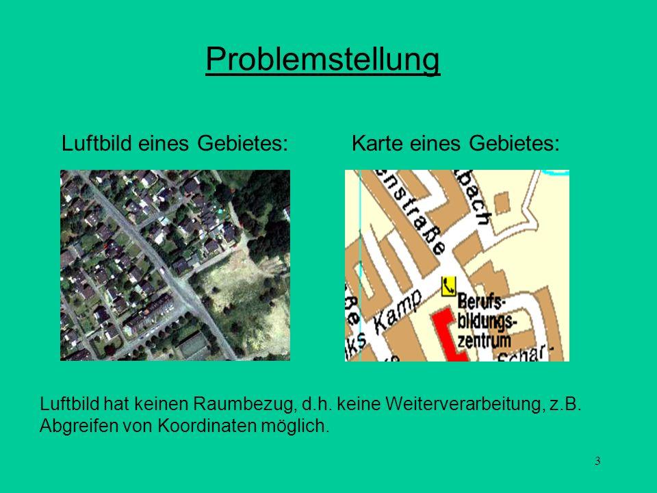 3 Problemstellung Luftbild hat keinen Raumbezug, d.h. keine Weiterverarbeitung, z.B. Abgreifen von Koordinaten möglich. Luftbild eines Gebietes:Karte