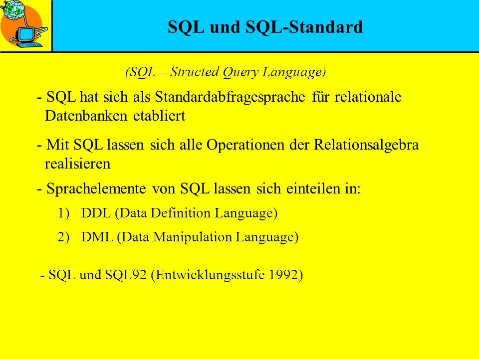 SQL und SQL-Standard - SQL hat sich als Standardabfragesprache für relationale Datenbanken etabliert - Mit SQL lassen sich alle Operationen der Relati