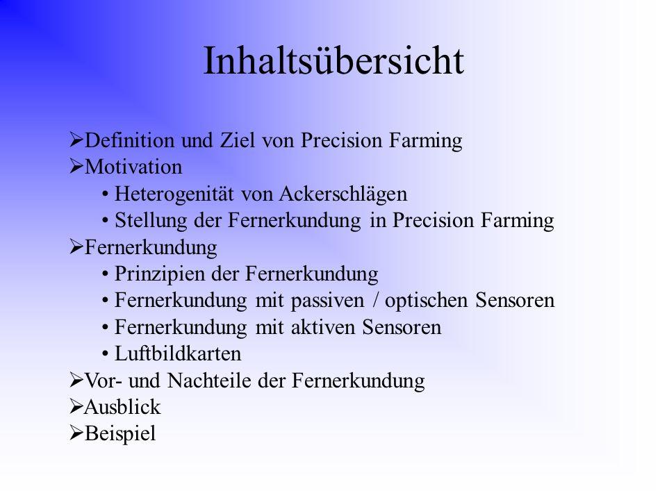 Definition – Precision Farming Precision Farming ist die Erfassung und die Berücksichtigung kleinräumiger Unterschiede innerhalb landwirtschaftlicher Nutz- und Ackerflächen Ziel ist es, korrekte pflanzenbauliche Maßnahmen zur richtigen Zeit am richtigen Ort durchzuführen