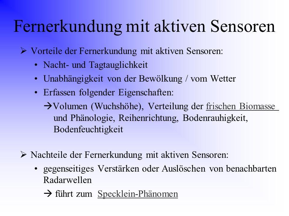 Fernerkundung mit aktiven Sensoren Vorteile der Fernerkundung mit aktiven Sensoren: Nacht- und Tagtauglichkeit Unabhängigkeit von der Bewölkung / vom