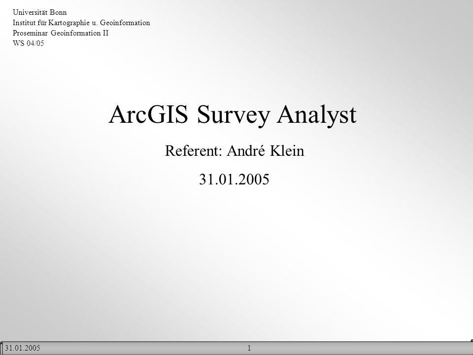 131.01.2005 ArcGIS Survey Analyst Referent: André Klein 31.01.2005 Universität Bonn Institut für Kartographie u. Geoinformation Proseminar Geoinformat