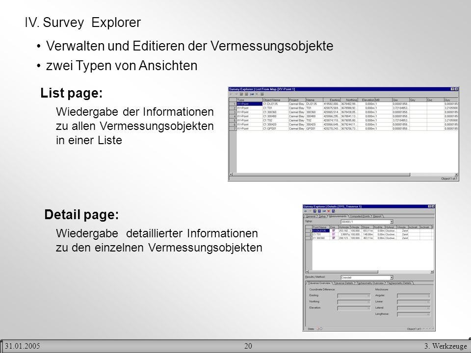 203. Werkzeuge31.01.2005 IV. Survey Explorer Verwalten und Editieren der Vermessungsobjekte zwei Typen von Ansichten List page: Wiedergabe der Informa