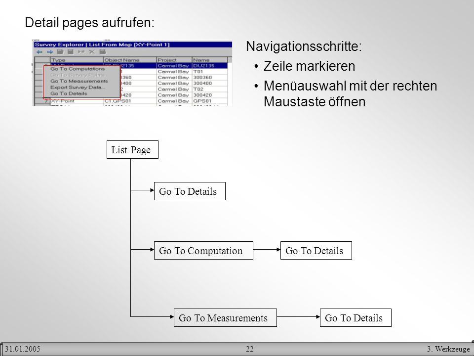 223. Werkzeuge31.01.2005 Detail pages aufrufen: Zeile markieren List Page Go To Details Go To ComputationGo To Details Go To Measurements Navigationss