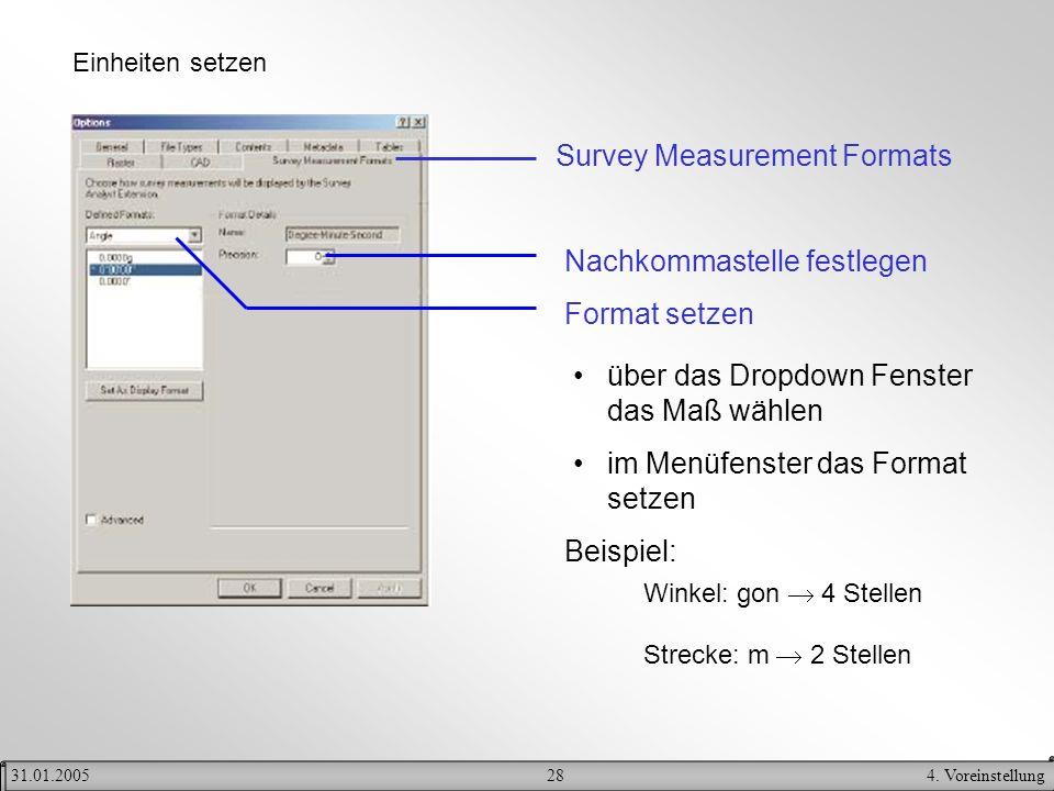 284. Voreinstellung31.01.2005 Survey Measurement Formats Nachkommastelle festlegen Format setzen über das Dropdown Fenster das Maß wählen im Menüfenst