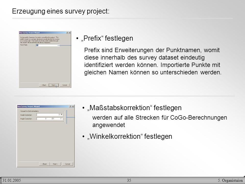 355. Organistaion31.01.2005 Erzeugung eines survey project: Prefix festlegen Prefix sind Erweiterungen der Punktnamen, womit diese innerhalb des surve
