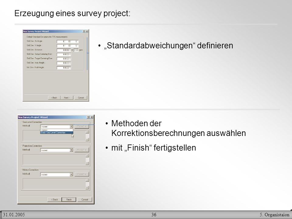365. Organistaion31.01.2005 Erzeugung eines survey project: Standardabweichungen definieren Methoden der Korrektionsberechnungen auswählen mit Finish