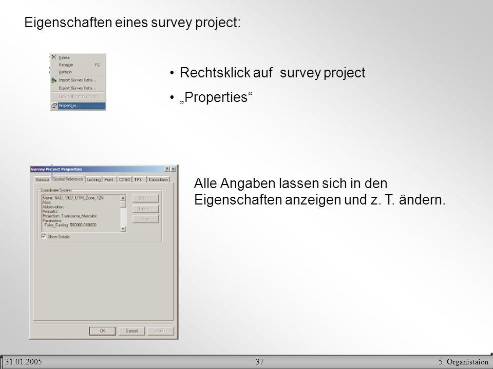 375. Organistaion31.01.2005 Eigenschaften eines survey project: Rechtsklick auf survey project Properties Alle Angaben lassen sich in den Eigenschafte