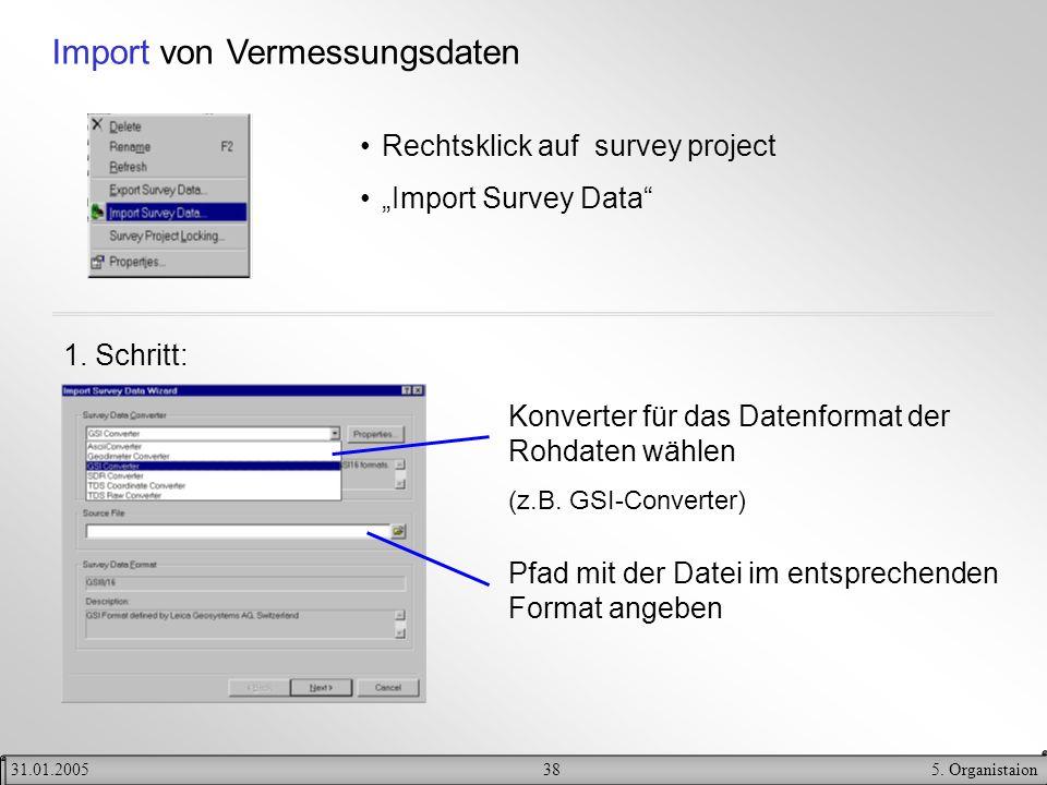 385. Organistaion31.01.2005 Import von Vermessungsdaten Rechtsklick auf survey project Import Survey Data 1. Schritt: Konverter für das Datenformat de