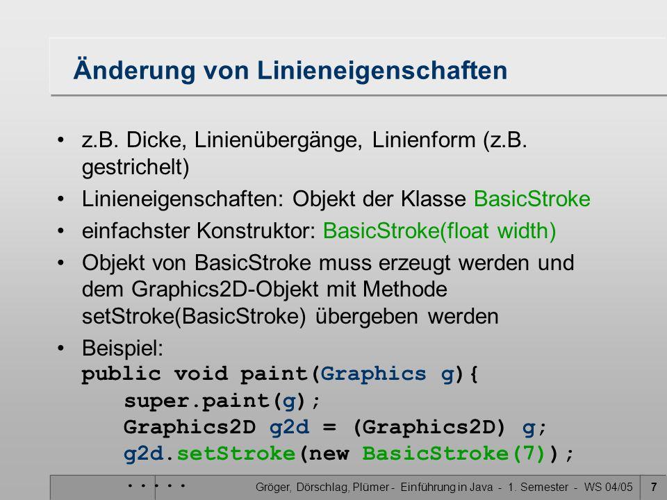 Gröger, Dörschlag, Plümer - Einführung in Java - 1. Semester - WS 04/057 Änderung von Linieneigenschaften z.B. Dicke, Linienübergänge, Linienform (z.B