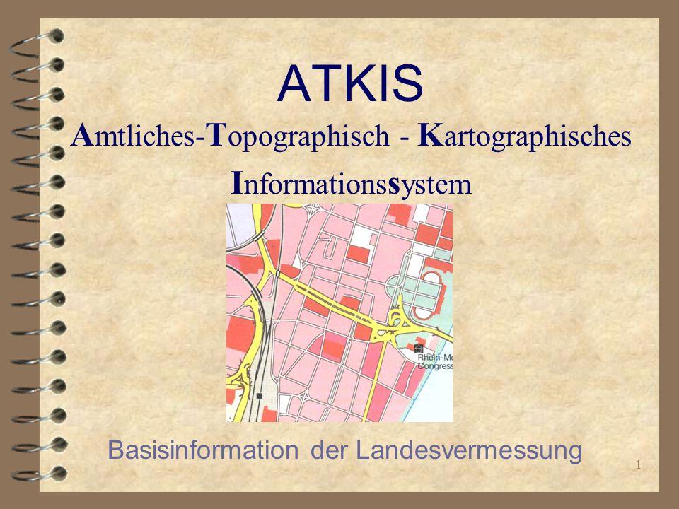1 ATKIS A mtliches- T opographisch - K artographisches I nformations s ystem Basisinformation der Landesvermessung