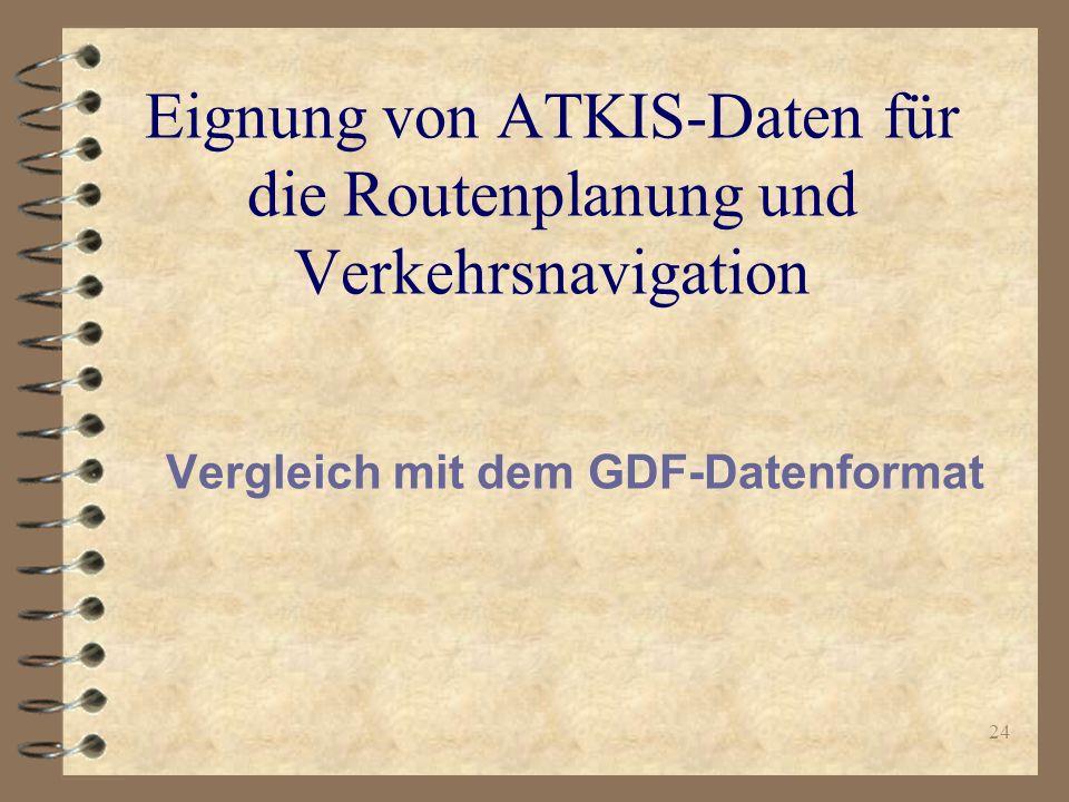 24 Eignung von ATKIS-Daten für die Routenplanung und Verkehrsnavigation Vergleich mit dem GDF-Datenformat