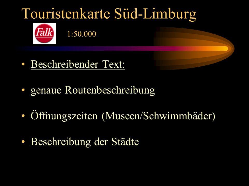 Touristenkarte Süd-Limburg 1:50.000 Beschreibender Text: genaue Routenbeschreibung Öffnungszeiten (Museen/Schwimmbäder) Beschreibung der Städte