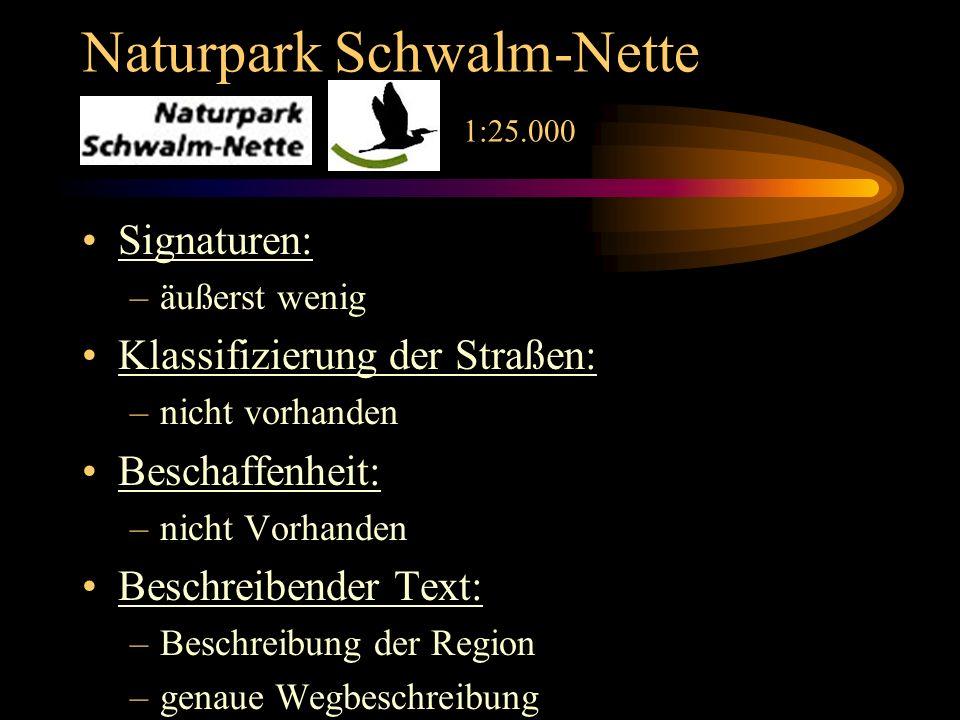 Naturpark Schwalm-Nette 1:25.000 Signaturen: –äußerst wenig Klassifizierung der Straßen: –nicht vorhanden Beschaffenheit: –nicht Vorhanden Beschreibender Text: –Beschreibung der Region –genaue Wegbeschreibung