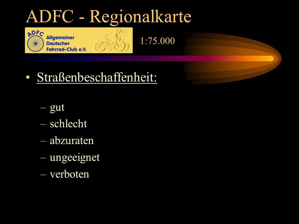 ADFC - Regionalkarte 1:75.000 Straßenbeschaffenheit: –gut –schlecht –abzuraten –ungeeignet –verboten