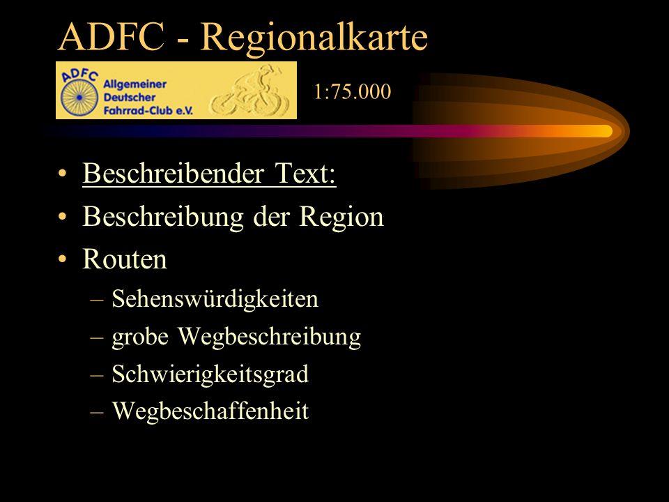 ADFC - Regionalkarte 1:75.000 Beschreibender Text: Beschreibung der Region Routen –Sehenswürdigkeiten –grobe Wegbeschreibung –Schwierigkeitsgrad –Wegbeschaffenheit