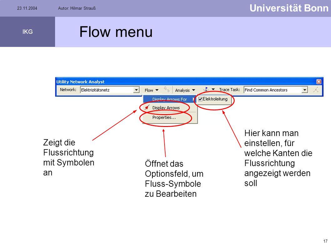 16 Universität Bonn IKG 23.11.2004Autor: Hilmar Strauß Utility Network Analyst Toolbar Network FlowTrace Task Analysis Menu Flow Menu Setzen der Fluss