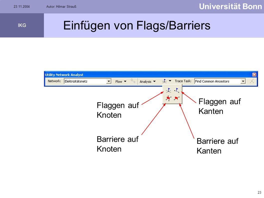 22 Universität Bonn IKG 23.11.2004Autor: Hilmar Strauß Flags & Barriers Fahnen werden benötigt, um Suchvorgänge (Trace operations) auszuführen Fahnen