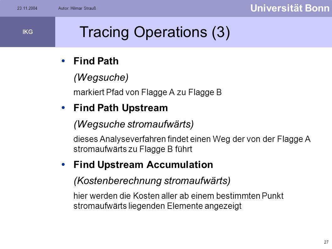 26 Universität Bonn IKG 23.11.2004Autor: Hilmar Strauß Tracing Operations (2) Find Loops (suchen eines Rundweges) bei diesem Solver wird in Netzwerk e