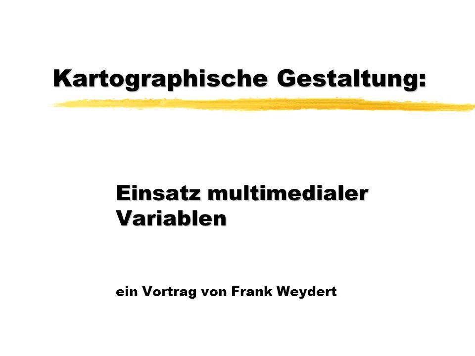 Kartographische Gestaltung: Einsatz multimedialer Variablen ein Vortrag von Frank Weydert