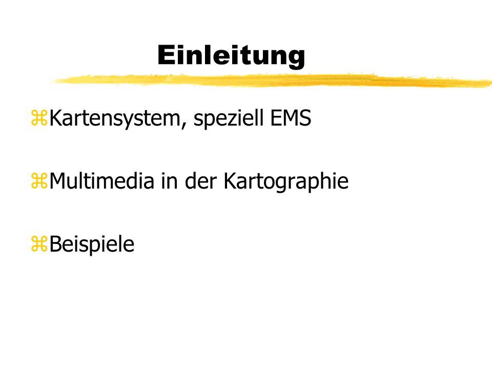 Einleitung zKartensystem, speziell EMS zMultimedia in der Kartographie zBeispiele