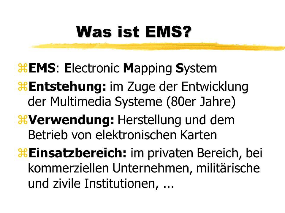 Was ist EMS? zEMS: Electronic Mapping System zEntstehung: im Zuge der Entwicklung der Multimedia Systeme (80er Jahre) zVerwendung: Herstellung und dem
