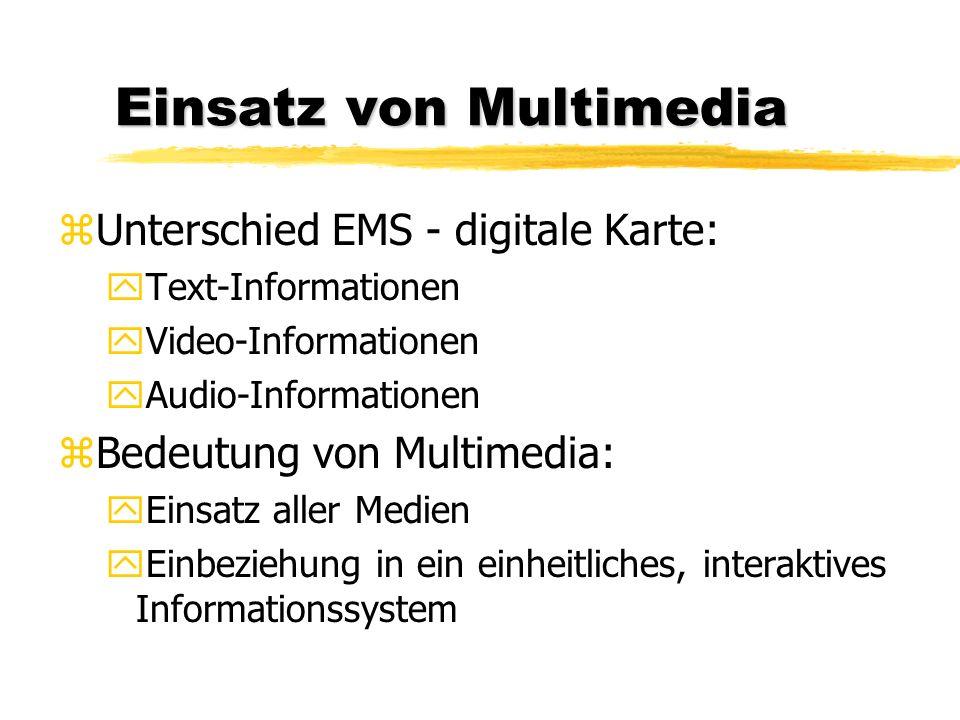 Einsatz von Multimedia zUnterschied EMS - digitale Karte: yText-Informationen yVideo-Informationen yAudio-Informationen zBedeutung von Multimedia: yEi