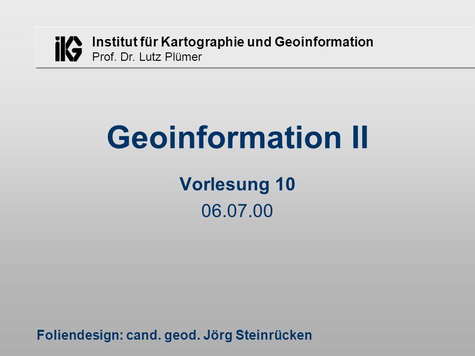 Geoinformation II Vorlesung 10 06.07.00 Foliendesign: cand.