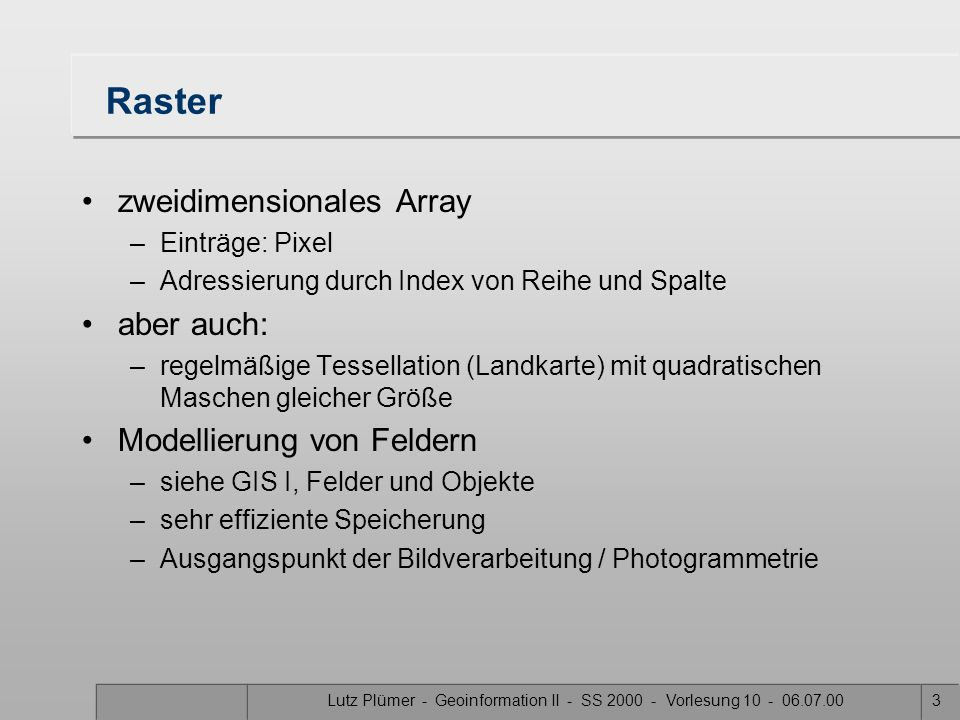 Lutz Plümer - Geoinformation II - SS 2000 - Vorlesung 10 - 06.07.0043 Nächste Woche Seminarvorstellung –Konzept –Anforderungen –Themenvergabe Dauer: 10 Uhr c.t.