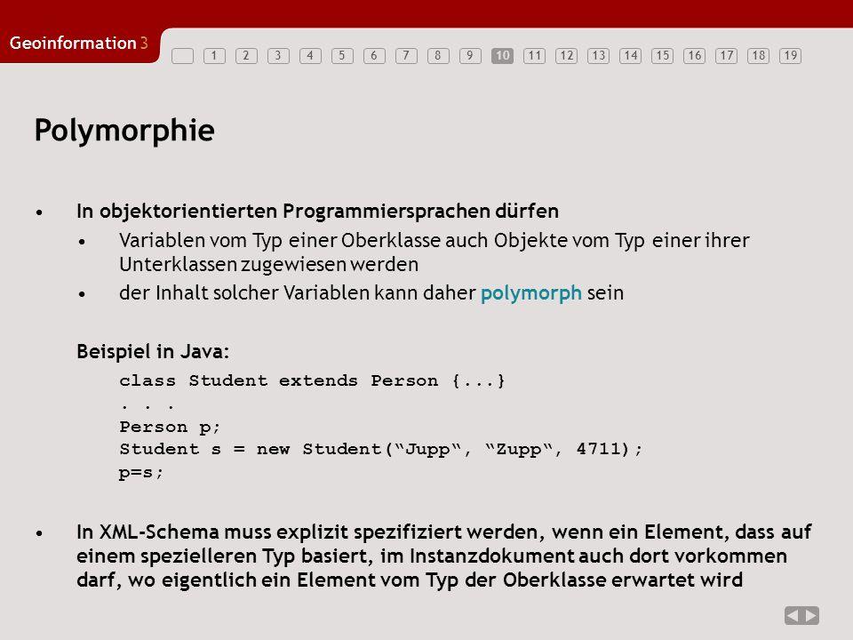 12345678910111213141516171819 Geoinformation3 10 Polymorphie In objektorientierten Programmiersprachen dürfen Variablen vom Typ einer Oberklasse auch