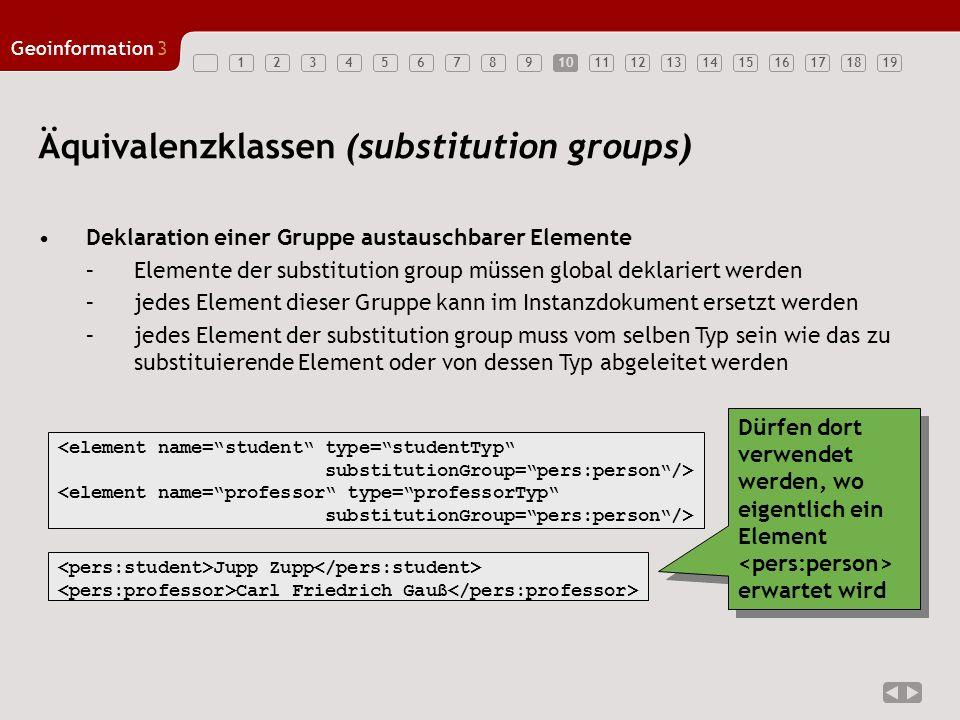 12345678910111213141516171819 Geoinformation3 10 Äquivalenzklassen (substitution groups) Deklaration einer Gruppe austauschbarer Elemente –Elemente de