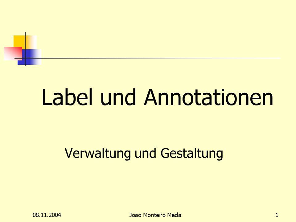 08.11.2004Joao Monteiro Meda1 Label und Annotationen Verwaltung und Gestaltung