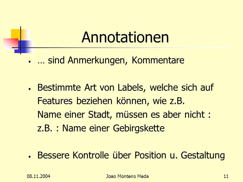 08.11.2004Joao Monteiro Meda11 Annotationen … sind Anmerkungen, Kommentare Bestimmte Art von Labels, welche sich auf Features beziehen können, wie z.B.
