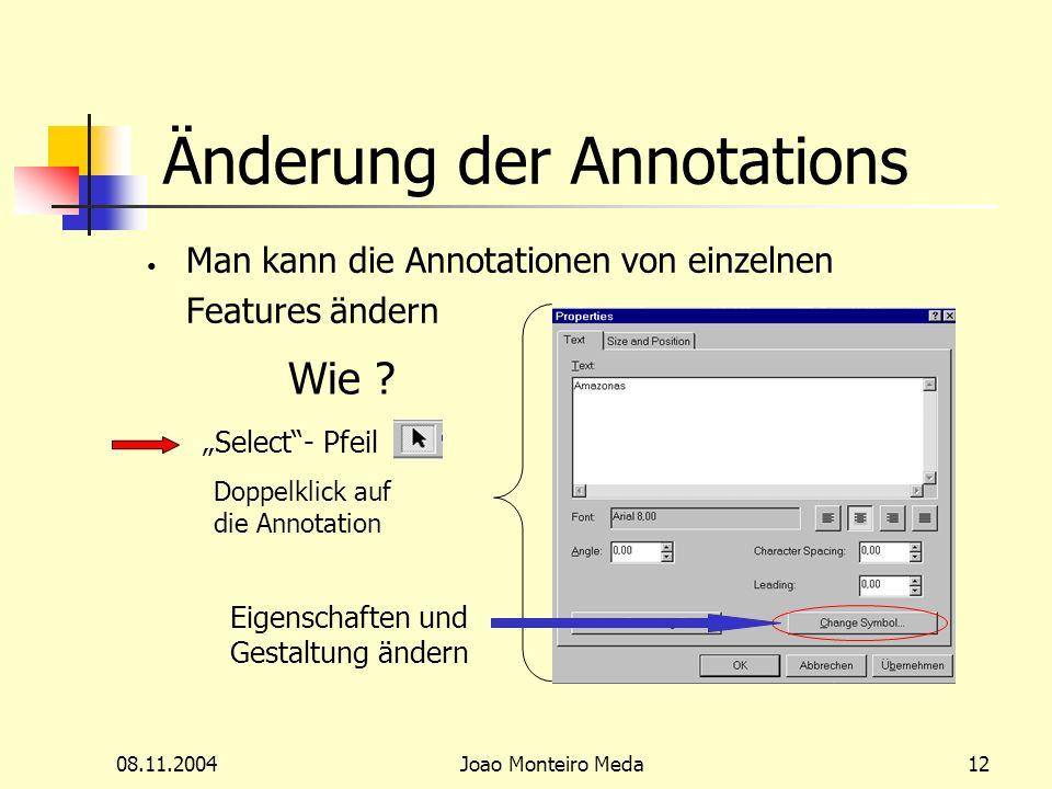 08.11.2004Joao Monteiro Meda12 Änderung der Annotations Man kann die Annotationen von einzelnen Features ändern Eigenschaften und Gestaltung ändern Wie .