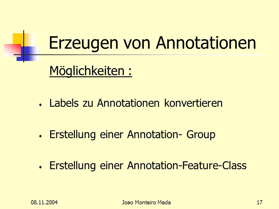 08.11.2004Joao Monteiro Meda17 Erzeugen von Annotationen Möglichkeiten : Labels zu Annotationen konvertieren Erstellung einer Annotation- Group Erstellung einer Annotation-Feature-Class