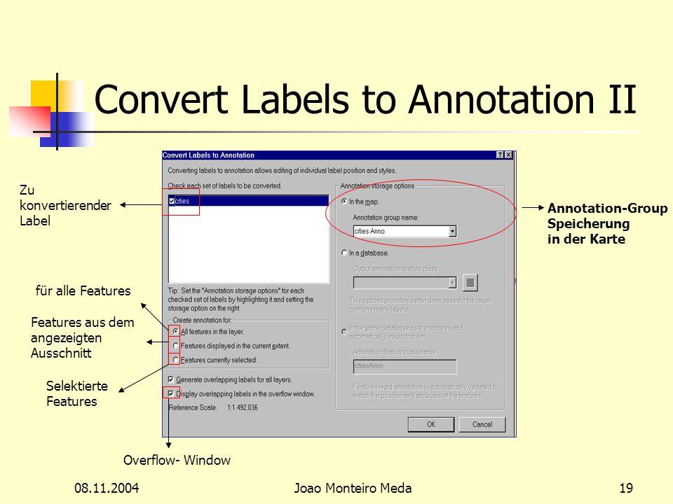 08.11.2004Joao Monteiro Meda19 Convert Labels to Annotation II Zu konvertierender Label Annotation-Group Speicherung in der Karte für alle Features Features aus dem angezeigten Ausschnitt Selektierte Features Overflow- Window