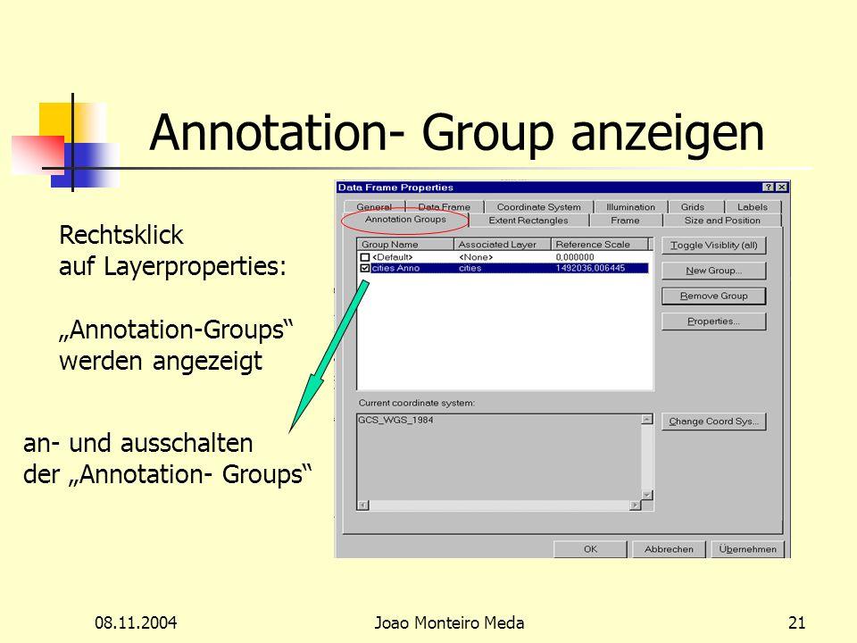 08.11.2004Joao Monteiro Meda21 Annotation- Group anzeigen Rechtsklick auf Layerproperties: Annotation-Groups werden angezeigt an- und ausschalten der Annotation- Groups