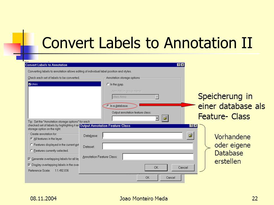08.11.2004Joao Monteiro Meda22 Convert Labels to Annotation II Speicherung in einer database als Feature- Class Vorhandene oder eigene Database erstellen