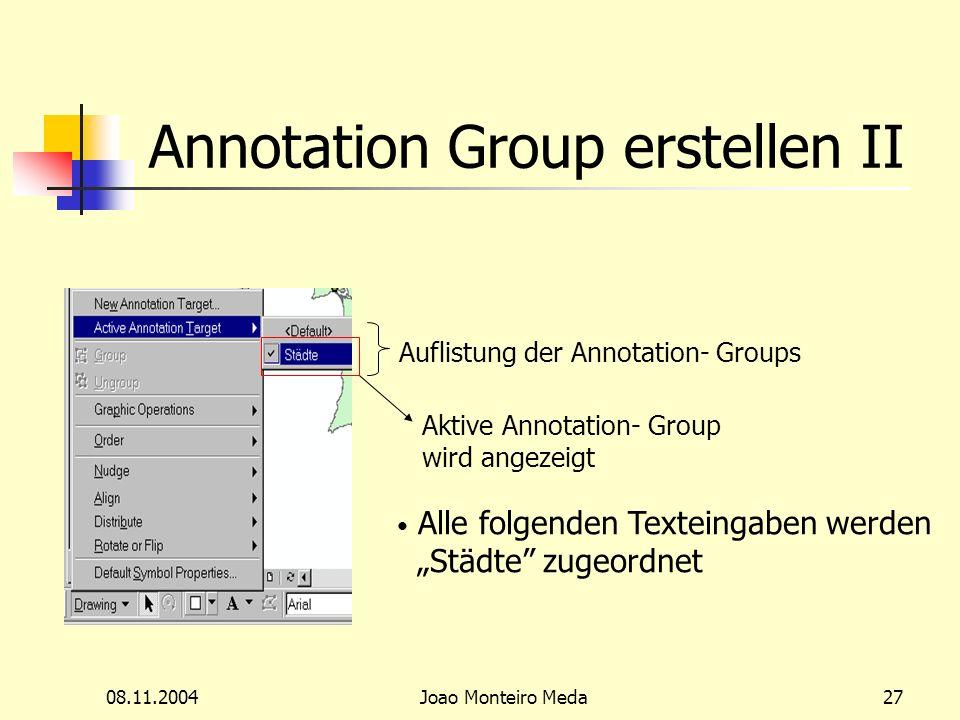 08.11.2004Joao Monteiro Meda27 Annotation Group erstellen II Aktive Annotation- Group wird angezeigt Auflistung der Annotation- Groups Alle folgenden Texteingaben werden Städte zugeordnet