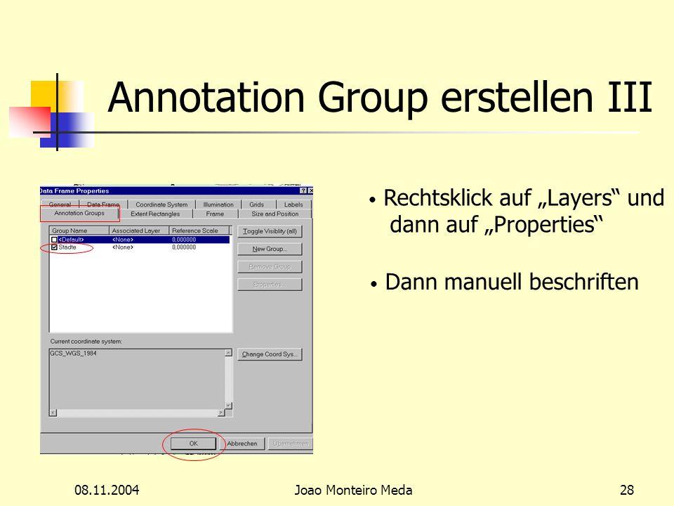 08.11.2004Joao Monteiro Meda28 Annotation Group erstellen III Rechtsklick auf Layers und dann auf Properties Dann manuell beschriften