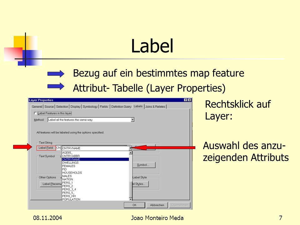 08.11.2004Joao Monteiro Meda7 Label Bezug auf ein bestimmtes map feature Attribut- Tabelle (Layer Properties) Rechtsklick auf Layer: Auswahl des anzu- zeigenden Attributs