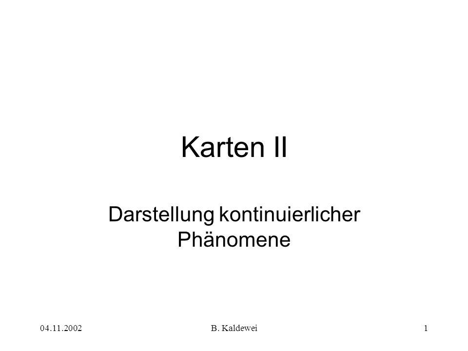 04.11.2002B. Kaldewei1 Karten II Darstellung kontinuierlicher Phänomene
