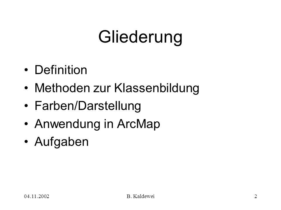 04.11.2002B. Kaldewei2 Gliederung Definition Methoden zur Klassenbildung Farben/Darstellung Anwendung in ArcMap Aufgaben