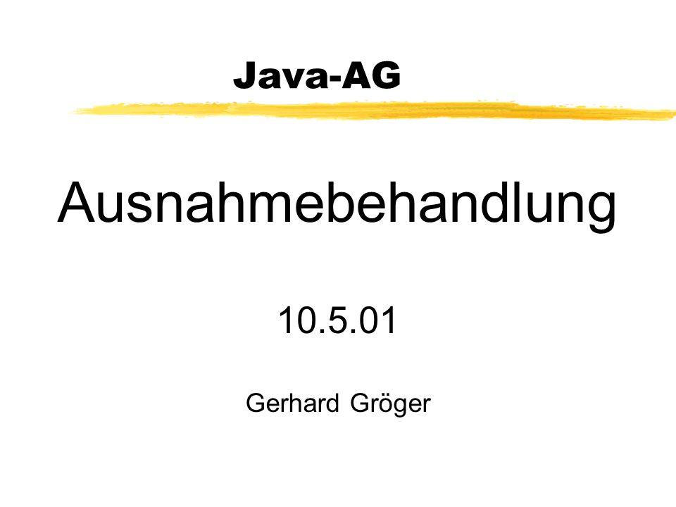 Java-AG Ausnahmebehandlung 10.5.01 Gerhard Gröger
