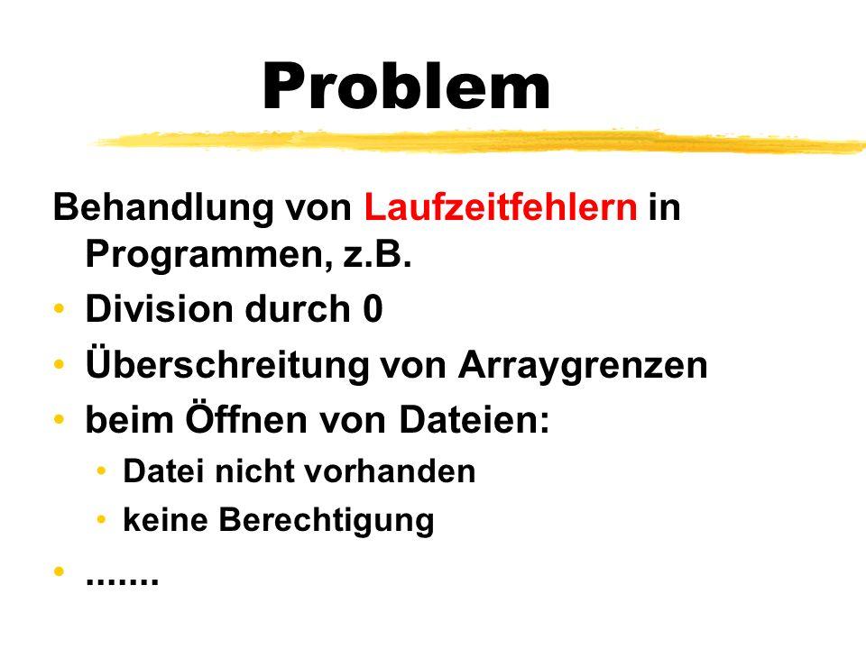 Problem Behandlung von Laufzeitfehlern in Programmen, z.B.
