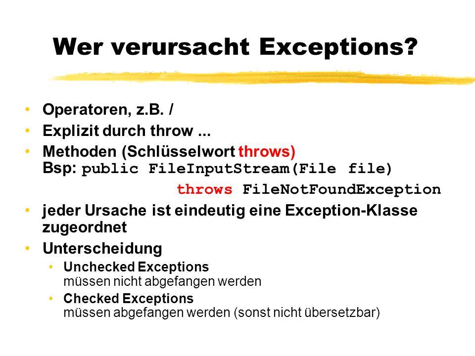 Wer verursacht Exceptions? Operatoren, z.B. / Explizit durch throw... Methoden (Schlüsselwort throws) Bsp: public FileInputStream(File file) throws Fi
