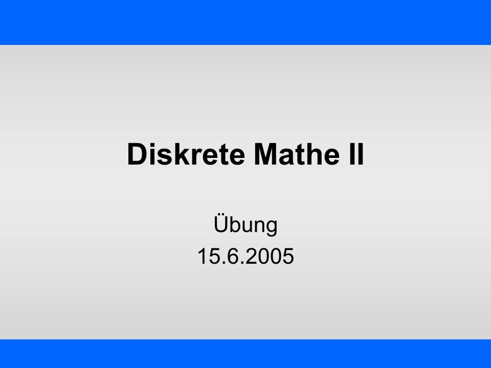 Diskrete Mathe II Übung 15.6.2005