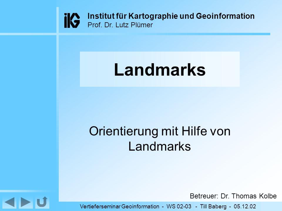 Inhalt Vertieferseminar Geoinformation - WS 02-03 - Till Baberg - 05.12.02 Landmarks Orientierung mit Hilfe von Landmarks Betreuer: Dr.