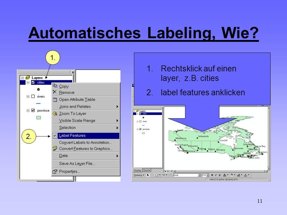 11 Automatisches Labeling, Wie? 1.Rechtsklick auf einen layer, z.B. cities 2.label features anklicken 1.1. 2.2.