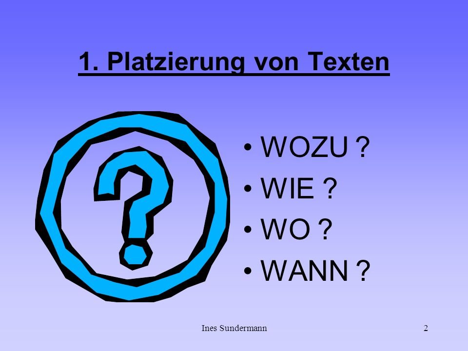 Ines Sundermann2 1. Platzierung von Texten WOZU ? WIE ? WO ? WANN ?